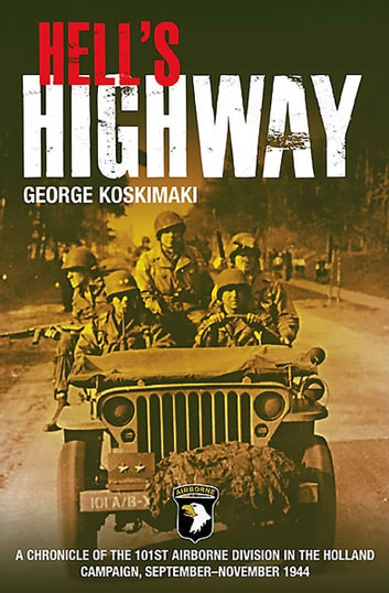 Hell's Highway - Chronicle of the 101st Airborne Division in the Holland Campaign, September-November 1944 ebook by George Koskimaki