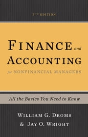 Finance and Accounting for Nonfinancial Managers - All the Basics You Need to Know ebook by William G. Droms, Jay O. Wright