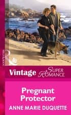 Pregnant Protector (Mills & Boon Vintage Superromance) (9 Months Later, Book 47) ebook by Anne Marie Duquette
