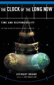 Clock Of The Long Now: Time And Responsibility: The Ideas Behind The World's Slowest Computer - Time and Responsibility ebook by Stewart Brand