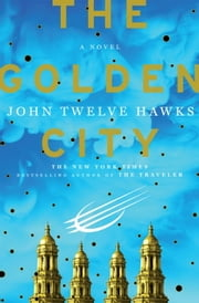The Golden City - Book Three of the Fourth Realm Trilogy ebook by John Twelve Hawks