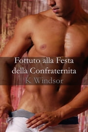 Fottuto alla Festa della Confraternita ebook by Kobo.Web.Store.Products.Fields.ContributorFieldViewModel