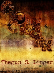 Clockwork ebook by Thegun S. Linger