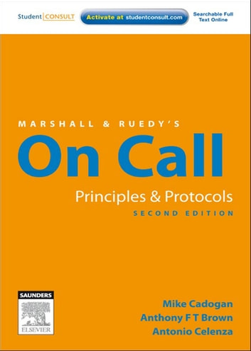 Marshall & Ruedy's On Call: Principles & Protocols - Australian Version ebook by Mike Cadogan, MA(Oxon), MBChB, FACEM,Anthony F. T. Brown, MB ChB, FRCP, FRCS (Ed), FACEM, FRCEM,Antonio Celenza, MBBS, MClinEd, FACEM, FRCEM