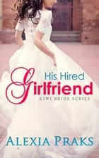 His Hired Girlfriend ebook by Alexia Praks