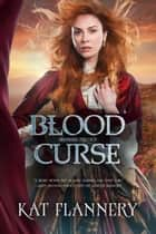 Blood Curse - Branded Trilogy Book 2 ebook by Kat Flannery