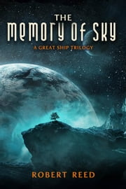 The Memory of Sky ebook by Robert Reed