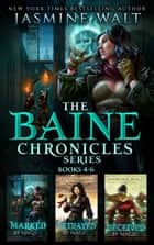 The Baine Chronicles Series, Books 4.6 - Marked by Magic, Betrayed by Magic, Deceived by Magic ebook by Jasmine Walt