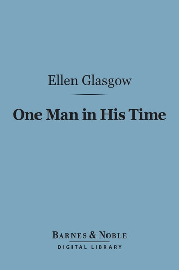 One Man in His Time (Barnes & Noble Digital Library) ebook by Ellen Glasgow