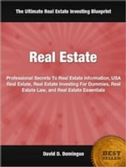 Real Estate - Professional Secrets To Real Estate Information, USA Real Estate, Real Estate Investing For Dummies, Real Estate Law, and Real Estate Essentials ebook by David Domingue