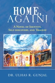 Home, Again! - A Novel of Identity, Self-Discovery, and Tragedy ebook by Dr. Ulhas R. Gunjal