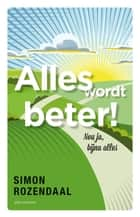 Alles wordt beter! ebook by Simon Rozendaal