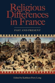 Religious Differences in France - Past and Present ebook by Kathleen Perry Long