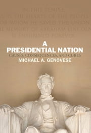 A Presidential Nation - Causes, Consequences, and Cures ebook by Michael A. Genovese