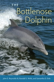 The Bottlenose Dolphin - Biology and Conservation ebook by John E. Reynolds, III,Randall S. Wells,Samantha D. Eide