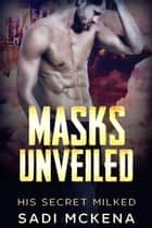 Masks Unveiled - His Secret Milked, #2 ebook by Sadi Mckena