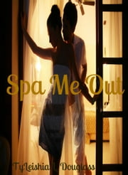 Spa Me Out ebook by TyLeishia Douglass