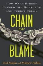 Chain of Blame - How Wall Street Caused the Mortgage and Credit Crisis ebook by Paul Muolo, Mathew Padilla