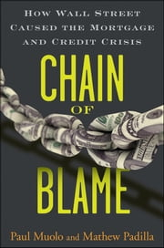 Chain of Blame - How Wall Street Caused the Mortgage and Credit Crisis ebook by Paul Muolo,Mathew Padilla