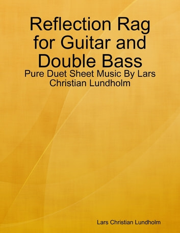 Reflection Rag for Guitar and Double Bass - Pure Duet Sheet Music By Lars Christian Lundholm ebook by Lars Christian Lundholm