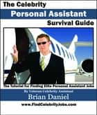 The Celebrity Personal Assistant Survival Guide ebook by Brian Daniel
