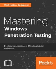 Mastering Windows Penetration Testing ebook by Wolf Halton, Bo Weaver
