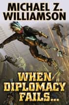 When Diplomacy Fails ebook by Michael Z. Williamson