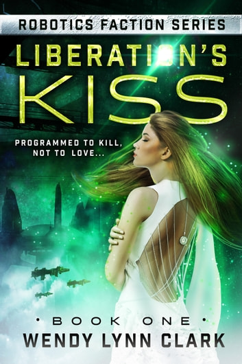 Liberation's Kiss - Science Fiction Romance ebook by Wendy Lynn Clark