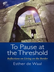 To Pause at the Threshold - Reflections on Living on the Border ebook by Esther de Waal