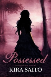 Possessed, An Arelia LaRue Book #3 YA Paranormal Fantasy/Romance ebook by Kira Saito