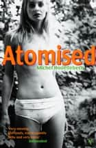 Atomised - Winner of the International Dublin Literary Award 2002 ebook by Michel Houellebecq