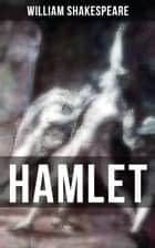 HAMLET - Including The Classic Biography: The Life of William Shakespeare ebook by William Shakespeare