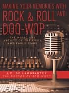 Making Your Memories with Rock & Roll and Doo-Wop - The Music and Artists of the 1950S and Early 1960S ebook by J.C. De Ladurantey