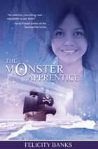 The Monster Apprentice ebook by Felicity Banks, Tash Turgoose