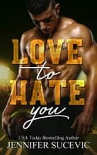 Love to Hate You ebook by Jennifer Sucevic