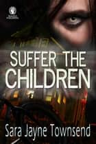 Suffer the Children ebook by Sara Jayne Townsend