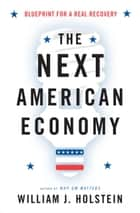 The Next American Economy ebook by William J. Holstein