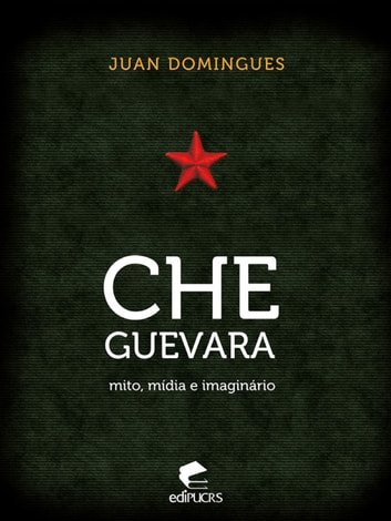 Che Guevara - mito, mídia e imaginário eBook by Juan Domingues