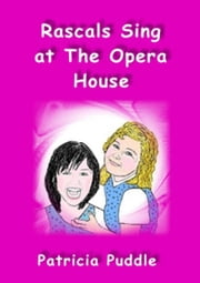 Rascals Sing at The Opera House ebook by Patricia Puddle