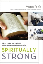 Spiritually Strong - The Ultimate 6-Week Guide to Building Your Body and Soul ebook by Kristen Feola