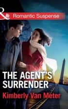 The Agent's Surrender (Mills & Boon Romantic Suspense) ebook by Kimberly Van Meter