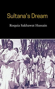 Sultana's Dream ebook by Roquia Sakhawat Hussain