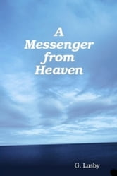 A Messenger from Heaven ebook by G Lusby