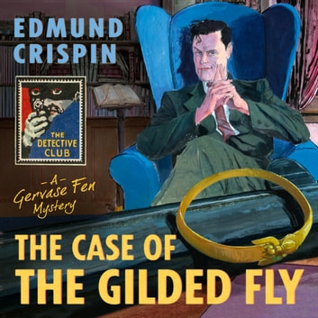 The Case of the Gilded Fly: A Gervase Fen Mystery audiobook by Edmund Crispin