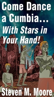 Come Dance a Cumbia... With Stars in your Hand! ebook by Steven M. Moore