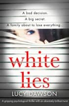 White Lies - A gripping psychological thriller with an absolutely brilliant twist ebook by