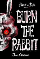 Burn the Rabbit: Rabbit in Red Volume Two ebook by Joe Chianakas