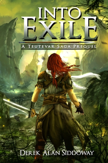 Into Exile - Teutevar Saga Book 0 ebook by Derek Alan Siddoway