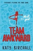 The It Girl: Team Awkward ebook by Katy Birchall