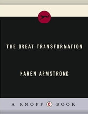 The Great Transformation - The Beginning of Our Religious Traditions ebook by Karen Armstrong